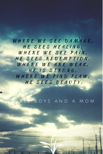 Where we see damage, he sees healing.