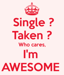 single-taken-who-cares-im-awesome